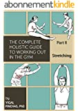 Fitness Books: Stretching (The Complete Holistic Guide to Working Out in the Gym Book 2) (English Edition)
