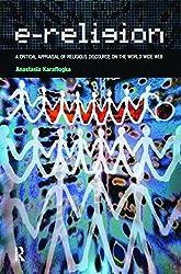 e-Religion: A Critical Appraisal of Religious Discourse on the World Wide Web by Anastasia Karaflogka (2006-06-01)