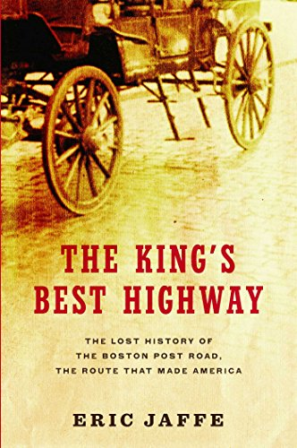 The King's Best Highway: The Lost History of the Boston Post Road, the Route That Made America (English Edition) (Road Boston Post)