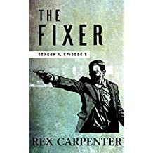 The Fixer, Season 1, Episode 5: A JC Bannister Serial Thriller (English Edition)