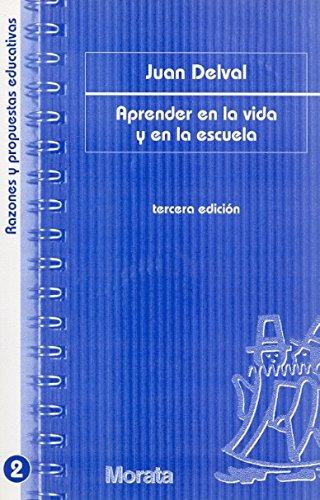 Aprender en la vida y en la escuela (Razones y propuestas educativas) por Juan A. Delval