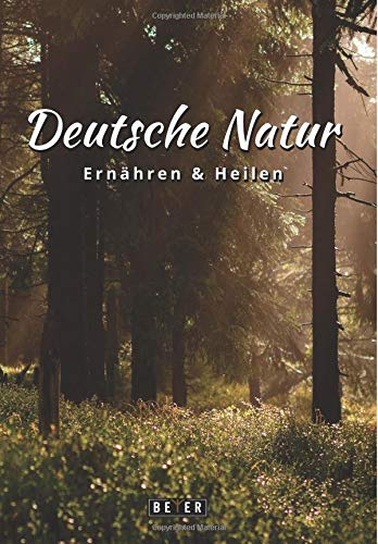 Buchseite und Rezensionen zu 'Deutsche Natur - Ernähren und Heilen' von Beyer