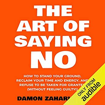 The Art of Saying No: How to Stand Your Ground, Reclaim Your