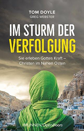 Im Sturm der Verfolgung: Sie erleben Gottes Kraft - Christen im Nahen Osten