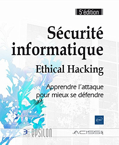 Sécurité informatique - Ethical Hacking : Apprendre l'attaque pour mieux se défendre par From Editions ENI