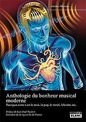 ANTHOLOGIE DU BONHEUR MUSICAL MODERNE 365 raisons d'aimer le rock, la pop, le metal, etc.
