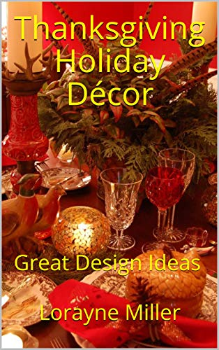 Thanksgiving Holiday Décor : Great Design Ideas (English Edition)