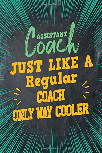 Assistant Coach Just Like A Regular Coach Only Way Cooler: 70 Page Blank Lined Journal Notebook for an Assistant Coach in Team Sports.