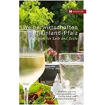 Weiberwirtschaften Rheinland-Pfalz: Refugien für Leib und Seele – Wirtinnen und ihre Lieblingsrezepte (Weiberwirtschaften / Refugien für Leib und Seele – Wirtinnen und ihre Lieblingsrezepte)