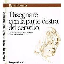 DISEGNARE CON LA PARTE DESTRA DEL CERVELLO. Guida allo sviluppo della creativita' e delle doti artistiche.
