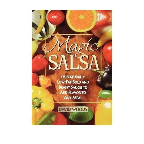 [(Magic Salsa: 125 Naturally Low-fat Bold and Brassy Sauces to Add Flavor to Any Meal)] [Author: David Woods] published on (April, 1998)