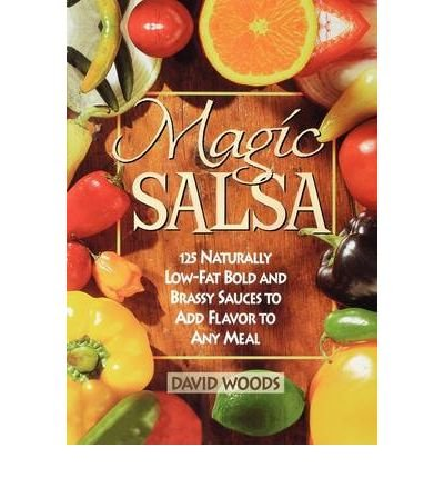 [(Magic Salsa: 125 Naturally Low-fat Bold and Brassy Sauces to Add Flavor to Any Meal)] [Author: David Woods] published on (April, 1998) par David Woods