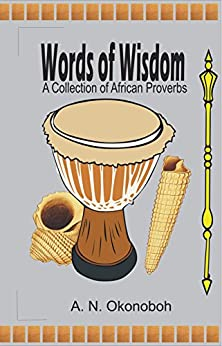 Words of Wisdom: A collection of African Proverbs (English Edition) par [Okonoboh, A. N.]