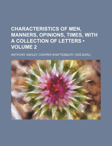 Characteristics of Men, Manners, Opinions, Times, With a Collection of Letters (Volume 2)