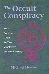 The Occult Conspiracy: Secret Societies: Their Influence and Power