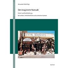 Der Imaginierte Nomade: Formel Und Realitatsbezug Bei Antiken, Mittelalterlichen Und Arabischen Autoren (Nomaden Und Sesshaft)