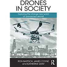Drones in Society: Exploring the strange new world of unmanned aircraft (English Edition)