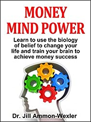 MONEY MIND POWER: Learn to use the biology of belief to change your life and train your brain to achieve money success. (English Edition)