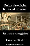 Kulturhistorische Kriminal-Prozesse der letzten vierzig Jahre (German Edition)