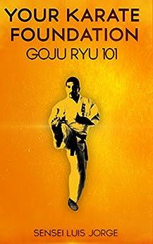 Your Karate Foundation: Goju Ryu (English Edition) von [Jorge, Luis]