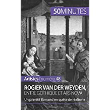 Rogier Van der Weyden, entre gothique et ars nova: Un primitif flamand en quête de réalisme