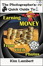The Photographer's Quick Guide to Earning Money From Your Photos (English Edition)