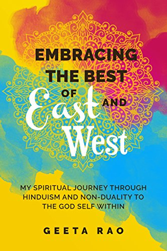 Embracing the Best of East and West: My Spiritual Journey through Hinduism and Non-Duality to the God Self Within (English Edition)