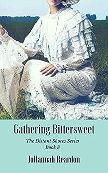 Gathering Bittersweet (The Distant Shores Series Book 3) (English Edition) von [Reardon, JoHannah]