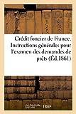 Crédit foncier de France. Instructions générales pour l'examen des demandes de prêts...