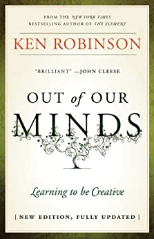 Out of Our Minds: Learning to be Creative par [Robinson, Ken]
