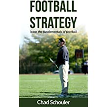 Football Strategy: Football Strategy learning the fundamentals of football (English Edition)
