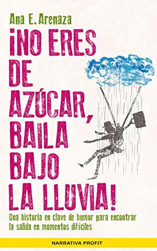 No eres de azúcar, baila bajo la lluvia (Narrativa Profit)
