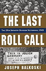 The Last Roll Call: The 29th Infantry Division Victorious, 1945