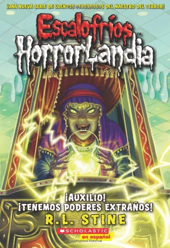 Escalofríos HorrorLandia #10: ¡Auxilio! ¡Tenemos poderes extraños!: (Spanish language edition of Goosebumps HorrorLand #10: Help! We Have Strange Powers!)
