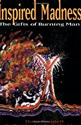 Inspired Madness: The Gifts of Burning Man