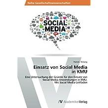 Einsatz von Social Media  in KMU: Eine Untersuchung der Gründe für den Einsatz von  Social Media-Anwendungen in KMU.  Mit Social Media-Leitfaden