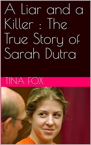A Liar and a Killer : The True Story of Sarah Dutra (English Edition)