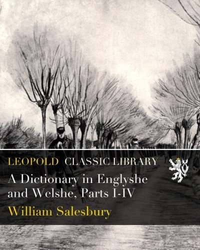 A Dictionary in Englyshe and Welshe, Parts I-IV por William Salesbury