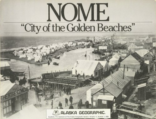 Nome: City of the Golden Beaches (Alaska Geographic, Vol. 11, No. 1) (1984-02-01)