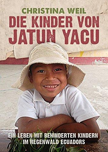 Die Kinder von Jatun Yacu: Ein Leben mit behinderten Kindern im Regenwald Ecuadors