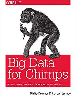 Big Data for Chimps: A Guide to Massive-Scale Data Processing in Practice by [Philip Kromer, Jurney, Russell]