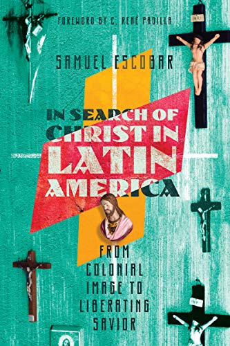 In Search of Christ in Latin America: From Colonial Image to Liberating Savior (English Edition)