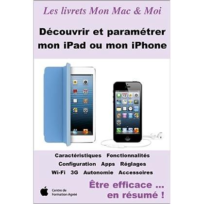 Découvrir et paramétrer mon iPad ou mon iPhone (Mon Mac & Moi t. 81)