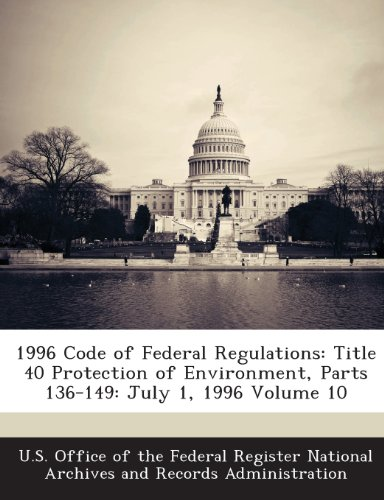 1996 Code of Federal Regulations: Title 40 Protection of Environment, Parts 136-149: July 1, 1996 Volume 10