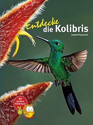 Entdecke die Kolibris (Entdecke - Die Reihe mit der Eule / Kindersachbuchreihe)