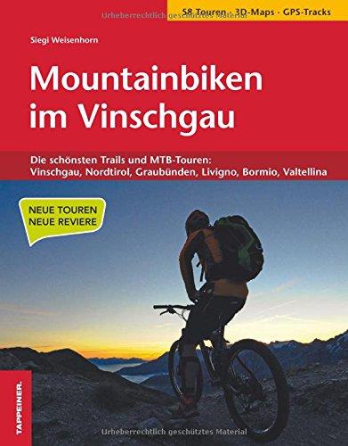 Preisvergleich Produktbild Mountainbiken im Vinschgau: Die schönsten Trails und MTB-Touren: Vinschgau, Nordtirol, Graubünden, Livigno, Bormio, Valtellina
