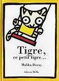 Tigre, ce petit tigre   Doray, Malika (1974-....). Auteur