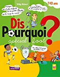 Dis pourquoi ? 7-10 ans - Spécial foot (French Edition)