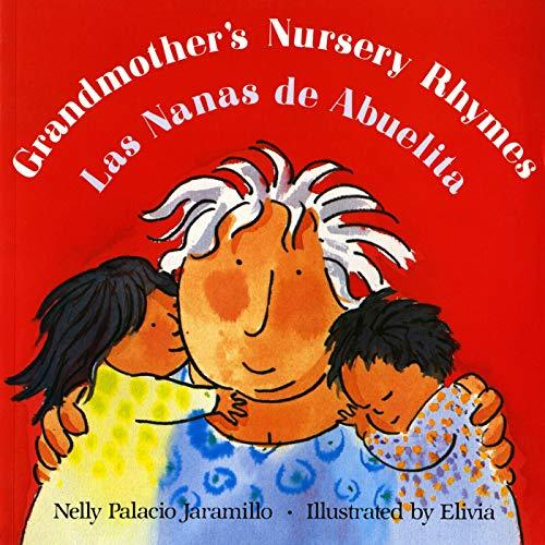 Grandmother's Nursery Rhymes/Las Nanas de Abuelita: Lullabies, Tongue Twisters, And Riddles from South America/Canciones de cuna, trabalenguas y adivinanzas de Suramérica (Spanish Edition) -