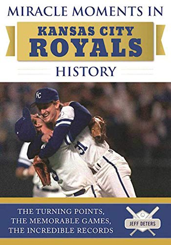 ansas City Royals History: The Turning Points, the Memorable Games, the Incredible Records (English Edition) ()